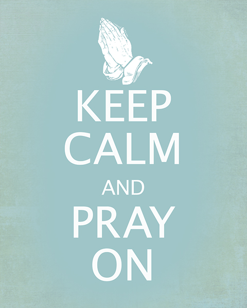keep-calm-and-pray-on